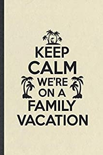 Keep Calm We're on a Family Vacation: Funny Blank Lined Notebook/ Journal For Family Vacation, Travel Road Trip, Inspirational Saying Unique Special Birthday Gift Idea Cute Ruled 6x9 110 Pages