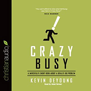 Crazy Busy     A (Mercifully) Short Book About a (Really) Big Problem              By:                                                                                                                                 Kevin DeYoung                               Narrated by:                                                                                                                                 Adam Verner                      Length: 2 hrs and 58 mins     7 ratings     Overall 4.4
