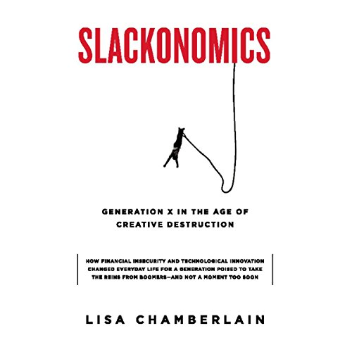Slackonomics     Generation X in the Age of Creative Destruction              By:                                                                                                                                 Lisa Chamberlain                               Narrated by:                                                                                                                                 Roxanne Hernandez                      Length: 5 hrs and 8 mins     Not rated yet     Overall 0.0