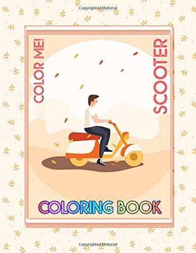 Color Me! Scooter Coloring Book: Cute illustrations - Learn and Fun with Big Images - For kids - Stimulate creativity