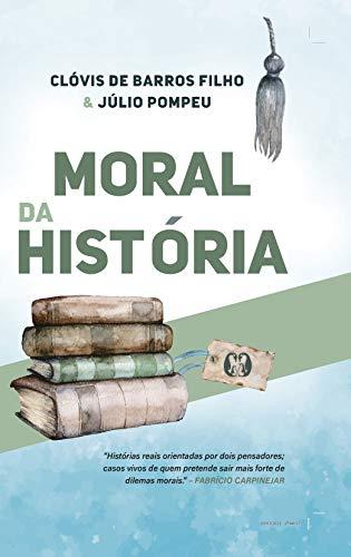 Moral da história - capa dura: Histórias reais orientadas por dois pensadores; casos vivos de quem pretende sair mais forte de dilemas morais.