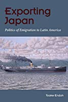 Exporting Japan: Politics of Emigration Toward Latin America