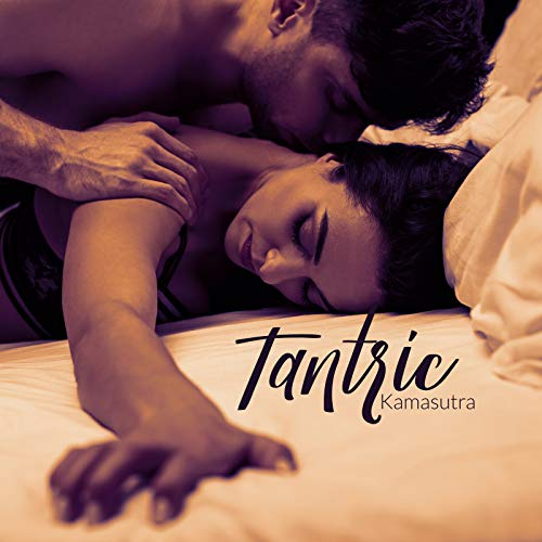 Tantric Kamasutra: Love Songs for Tantric Sex, Erotic Massage and Spiritual Connection with a Partner