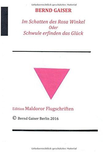 Im Schatten des Rosa Winkel oder Schwule erfinden das Glück: 1. überarbeitete Neuauflage 7/2016
