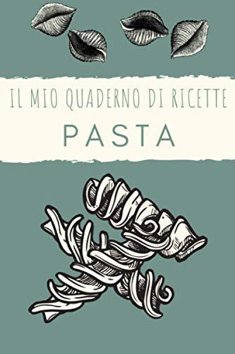 Il mio quaderno di ricette PASTA: 100 pagine per scrivere tutte le tue ricette di Pasta | Acquista anche i ricettari VERDURE e PESCE | Copertina ... scrivere ricette di Verdura, Pasta, Pesce)