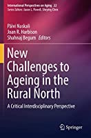 New Challenges to Ageing in the Rural North: A Critical Interdisciplinary Perspective (International Perspectives on Aging)