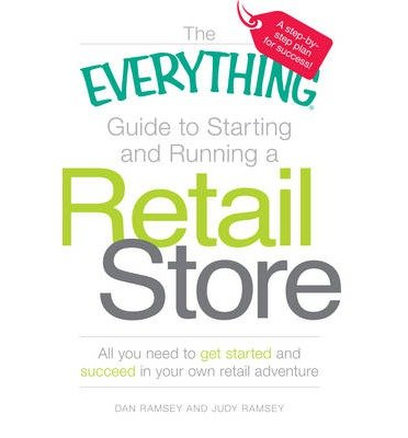 The 'Everything' Guide to Starting and Running a Retail Store: All You Need to Get Started and Succeed in Your Own Retail Adventure (Everything (Business & Personal Finance)) (Paperback) - Common