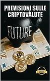 Previsioni sulle criptovalute: Chiavi, tendenze e analisi future su Ethereum, Dogecoin, XDAI, VeChain e altre criptovalute (Italian Edition)