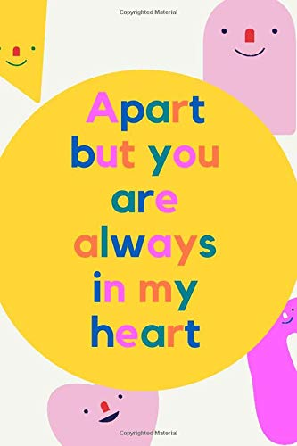 Apart but you are always in my heart