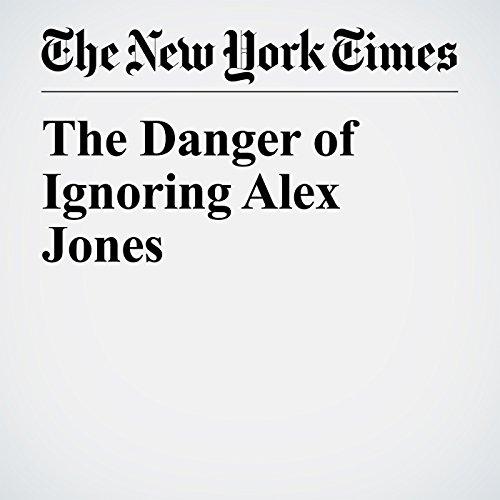 The Danger of Ignoring Alex Jones copertina