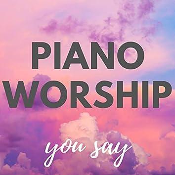 Piano Worship: You Say