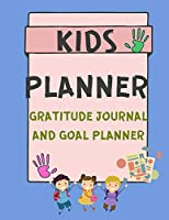 Kids Planner Gratitude Journal and Goal Planner: Planner - Journal for Kids - Daily and Weekly Planner - Gratitude and Goal Journal for Children - Large Print 120 Pages