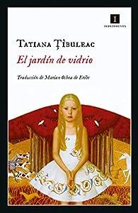 El jardín de vidrio par Tatiana Tibuleac