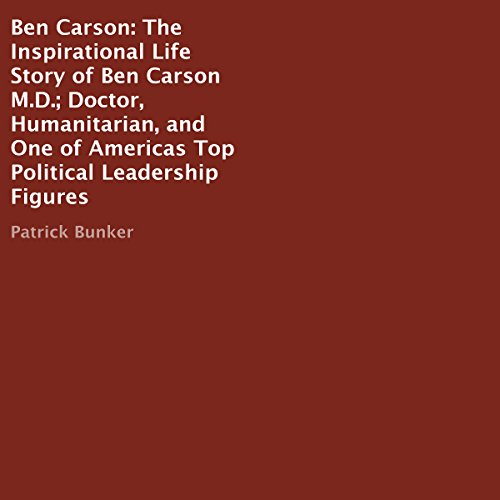 Ben Carson - The Inspirational Life Story of Ben Carson MD     Doctor, Humanitarian, and One of Americas Top Political Leadership Figures              By:                                                                                                                                 Patrick Bunker                               Narrated by:                                                                                                                                 Chris Burke                      Length: 48 mins     Not rated yet     Overall 0.0