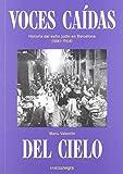 Voces caídas del cielo: Historia del exilio judío en Barcelona (1881-1954)