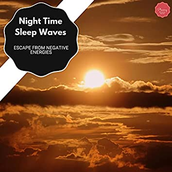 Night Time Sleep Waves - Escape From Negative Energies