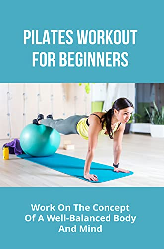 Pilates Workout For Beginners: Work On The Concept Of A Well-Balanced Body And Mind: Pilates Band Workout For Beginners (English Edition)