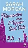 Rencontre dans l'Upper East Side : Le 1er tome de la nouvelle série de Sarah Morgan, à New York !: le premier tome de la nouvelle série de Sarah Morgan ! (&H)
