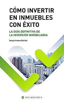 CÓMO INVERTIR EN INMUEBLES CON ÉXITO: La guia definitiva de la inversión inmobiliaria o bienes raíces PDF EPUB Gratis descargar completo