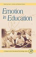 Emotion in Education (Volume .) (Educational Psychology, Volume .)