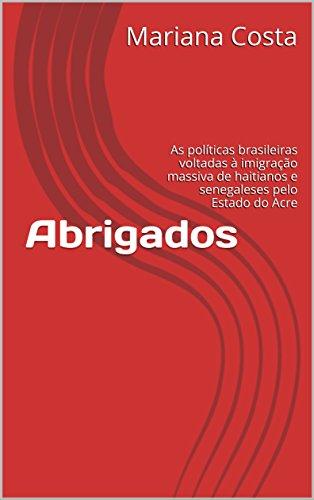Abrigados: As políticas brasileiras voltadas à imigração massiva de haitianos e senegaleses...