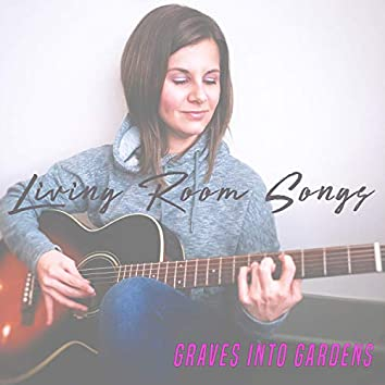 Graves Into Gardens (Living Room Songs)