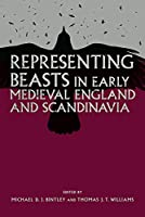 Representing Beasts in Early Medieval England and Scandinavia (Anglo-Saxon Studies)