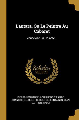 Lantara, Ou Le Peintre Au Cabaret: Vaudeville En Un Acte...