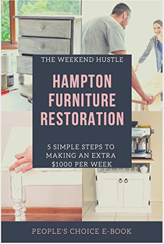 The Weekend Hustle - Hampton Furniture Restoration: 5 Simple Steps to Making an Extra $1000 Per Week (English Edition)