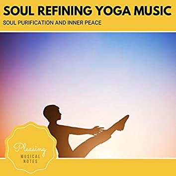 Soul Refining Yoga Music - Soul Purification And Inner Peace