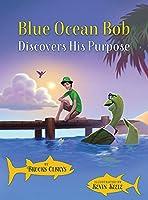 Blue Ocean Bob Discovers His Purpose