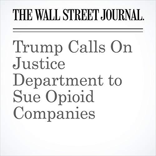 Trump Calls On Justice Department to Sue Opioid Companies copertina