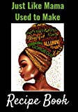 Just Like Mama Used to Make: African American Recipe Book to Write In Favorite Recipes and Meals