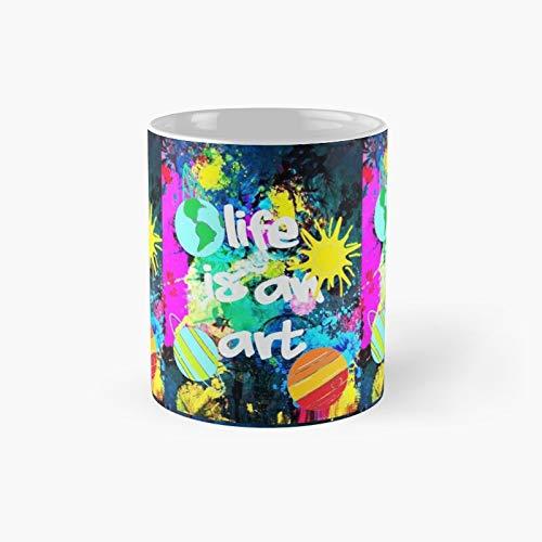 Life Is An Art Classic Mug   Best Gift Funny Coffee Mugs 11 Oz