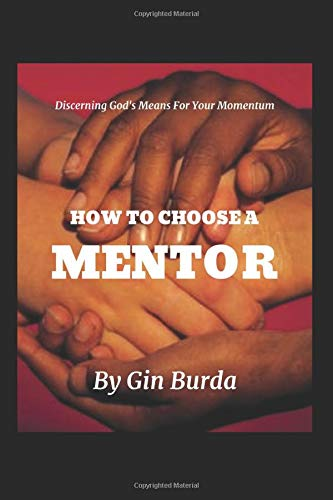How To Choose A Mentor: Discerning God's Means For Your Momentum (Momentum For Purpose, Band 1)
