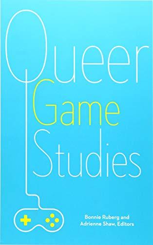 Ruberg, B: Queer Game Studies