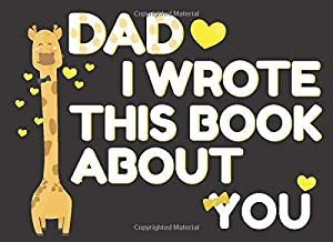 Dad I wrote This book about you: Fill in The blank book with prompts about what I love about my dad   I love you book for dad, I love you because book for dad from kids