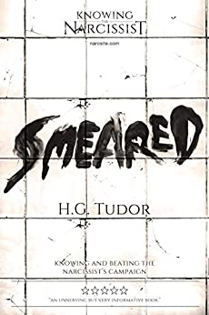 Smeared : Knowing and Beating the Narcissist's Campaign by [H G Tudor]