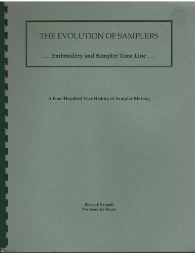 THE EVOLUTION OF SAMPLERS ...Embroidery and Sampler Time Line ... A Four-Hundred Year History of Sampler Making