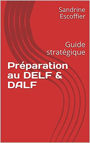 Préparation au DELF & DALF : Guide stratégique (French Edition)