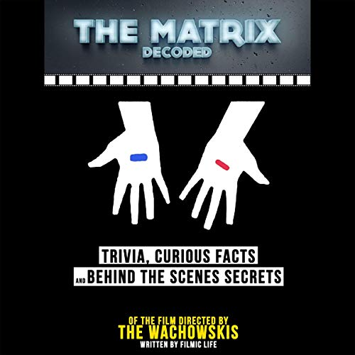The Matrix Decoded: Trivia, Curious Facts and Behind the Scenes Secrets - of the Film Directed by the Wachowskis cover art