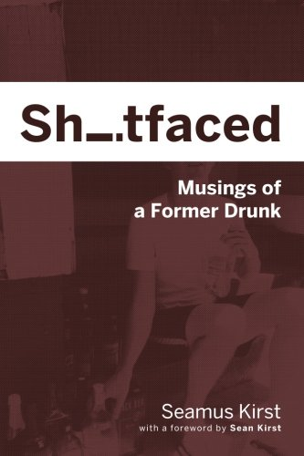 Shitfaced: Musings of a Former Drunk