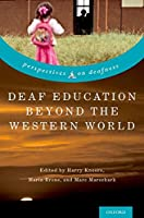 Deaf Education Beyond the Western World: Context, Challenges, and Prospects (Perspectives on Deafness)