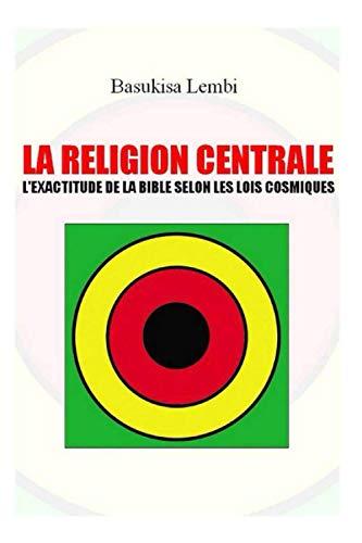 LA RELIGION CENTRALE: L'EXACTITUDE DE LA BIBLE SELON LES LOIS COSMIQUES