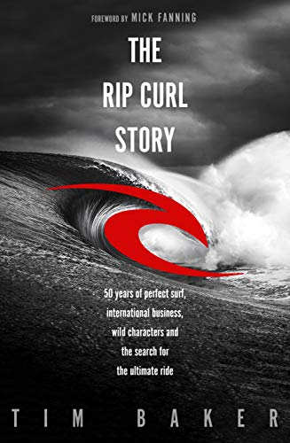 The Rip Curl Story: 50 years of perfect surf, international business, wild characters and the search for the ultimate ride (English Edition)