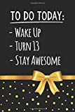 To Do Today Wake Up Turn 13 Stay Awesome: Happy 13th Birthday Gifts For Girls Funny 13 Year Old Boy Gift Ideas / Notebook / Journal / Diary / Greeting Card Alternative