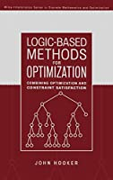 Logic-Based Methods for Optimization: Combining Optimization and Constraint Satisfaction (Wiley Series in Discrete Mathematics and Optimization)