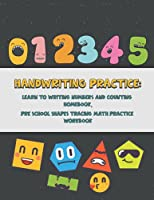 Handwriting Practice: Learn To Write Numbers And Counting Home book, Pre School Shapes Tracing Math Practice Workbook