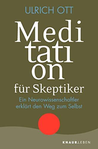 Meditation für Skeptiker: Ein Neurowissenschaftler erklärt den Weg zum Selbst