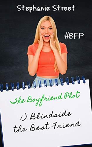 Blindside the Best Friend: A Sweet YA Romance (The Boyfriend Plot Book 1)